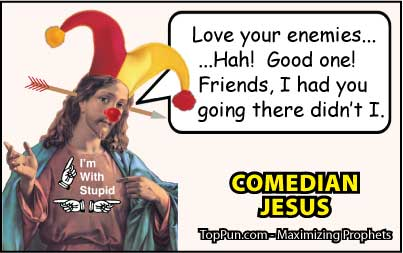 Jesus Cartoon: Comedian Jesus - Love Your Enemies, Hah, Good One!