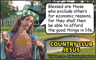 Jesus Cartoon: Country Club Jesus - Blessed are Those who Exclude Others Economic Reasons