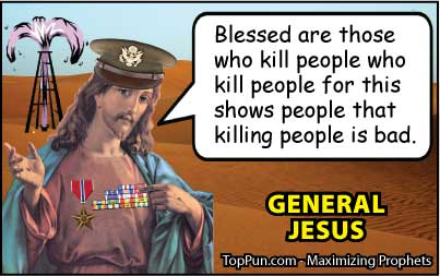 Jesus Cartoon: General Jesus - Blessed Are Those Who Kill People Who Kill People