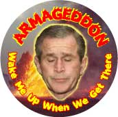 Armageddon - Wake Me Up When We Get There - Bush-ANTI-BUSH BUTTON