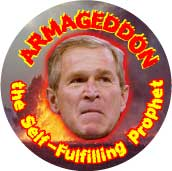Armageddon - the Self-Fulfilling Prophet Bush-ANTI-BUSH T-SHIRT