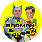 Badman and Robbin Bush Cheney - Batman and Robin parody-ANTI-BUSH BUTTON