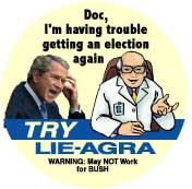 Doc I'm having trouble getting an election - Try Lie-agra - Viagra parody-ANTI-BUSH T-SHIRT