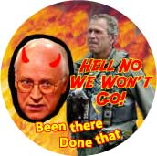 Bush Cheney from Hell picture - Hell No We Won't Go - Been There Done That-ANTI-BUSH BUTTON