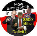 How Many Zeroes in a 500 Billion Dollar Deficit - Bush administration-ANTI-BUSH BUTTON