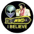 I BELIEVE - WMD - Alien - Elvis Presley picture-ANTI-BUSH MAGNET