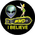 I BELIEVE - WMD - Alien - Tinker Bell picture-ANTI-BUSH BUTTON