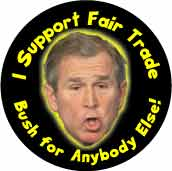 I Support Fair Trade - Bush for Anybody Else-ANTI-BUSH BUMPER STICKER