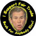 I Support Fair Trade - Bush for Anybody Else-ANTI-BUSH CAP