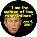 I am the Master of Low Expectations - funny Bush quote-ANTI-BUSH CAP