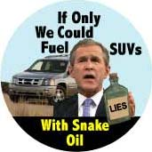 Bush - If Only We Could Fuel SUVs with Snake Oil-ANTI-BUSH BUMPER STICKER