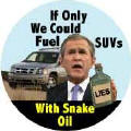 Bush - If Only We Could Fuel SUVs with Snake Oil-ANTI-BUSH BUTTON