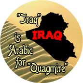 Iraq is Arabic for Quagmire - anti-Bush Iraq War-ANTI-BUSH BUTTON