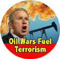Bush - Oil Wars Fuel Terrorism-ANTI-BUSH BUTTON