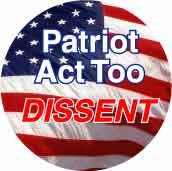 Patriot Act Too - DISSENT-POLITICAL BUTTON