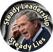 Bush - Steady Leadership Steady Lies-ANTI-BUSH BUTTON