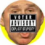 Stupid Bush - Voter Advisory - Explicit Stupidity-ANTI-BUSH T-SHIRT
