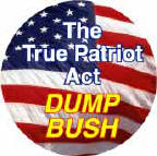 The True Patriot Act - Dump Bush-ANTI-BUSH BUMPER STICKER