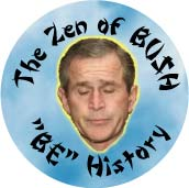 The Zen of Bush - BE History-ANTI-BUSH BUTTON