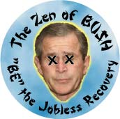 The Zen of Bush - BE the Jobless Recovery-ANTI-BUSH BUTTON