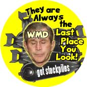 Bush - WMDs - They Are Always the Last Place You Look-ANTI-BUSH BUTTON