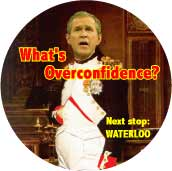 Napoleon Bush - What is Overconfidence - Next Stop Waterloo-ANTI-BUSH T-SHIRT