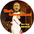 Napoleon Bush - What is Overconfidence - Next Stop Waterloo-ANTI-BUSH BUTTON