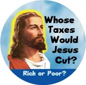 Whose Taxes Would Jesus Cut - Rich or Poor?-FUNNY WWJD POLITICAL BUTTON