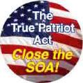 The True Patriot Act - Close the SOA - SOA BUTTON