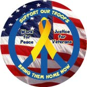 Support Our Troops - Work for Peace - Justice for Veterans - Bring them Home NOW--PEACE BUTTON