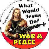 War and Peace - What Would Jesus Do? FUNNY PEACE BUTTON