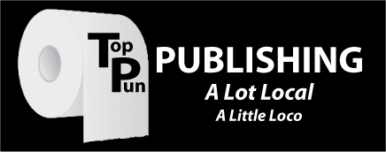Top Pun Publishing - A Lot Local, A Little Loco - Offering Local, Low-cost, Low-run Printing