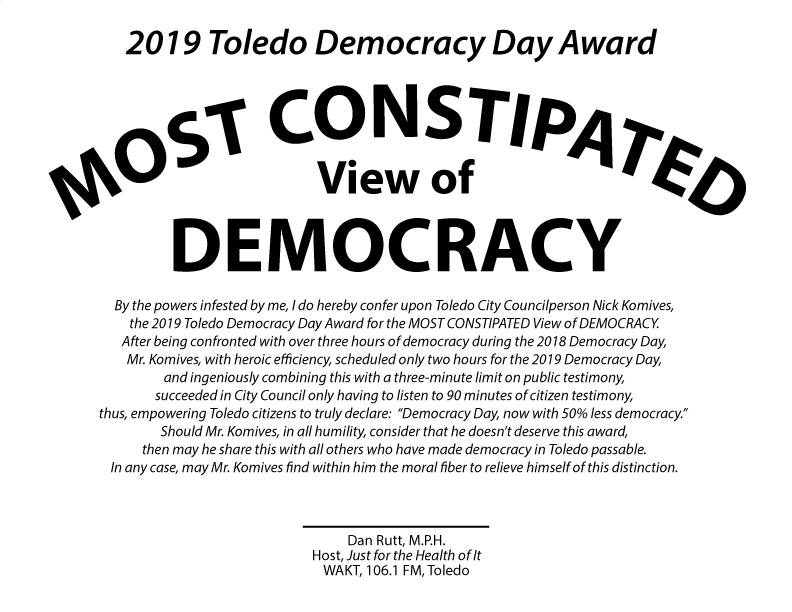 WAKT Just for the Health of It 2019 Toledo Democracy Day Award to City Toledo Councilperson Nick Komives for MOST CONSTIPATE View of DEMOCRACY