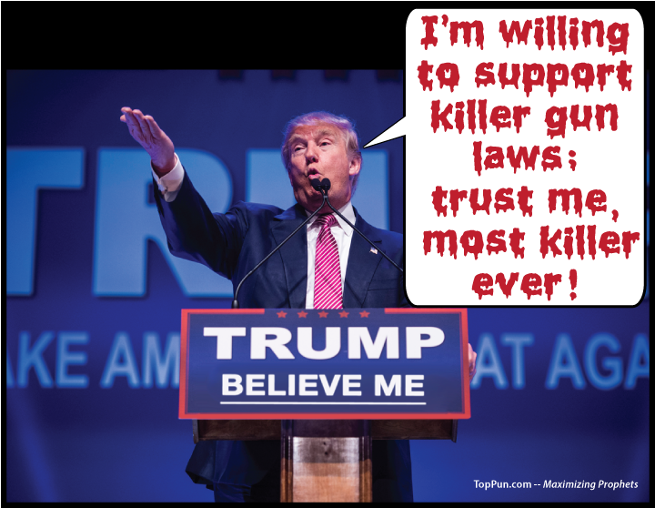 FREE Anti-GUN VIOLENCE POSTER -Trump - I'm willing to support killer gun laws; trust me, most killer ever