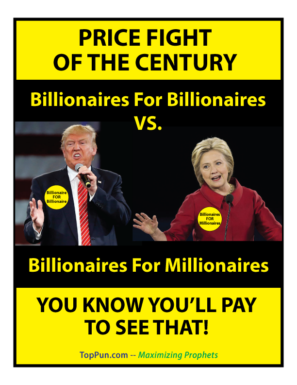 Anti-Trump, Anti-Hillary Free POSTER: Billionaires For Billionaires VERSUS Billionaires For Millionaires -- You Know You Will Pay To See That