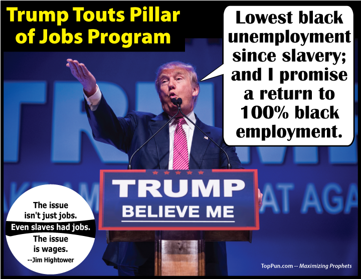 FREE ANTI-TRUMP POSTER: Trump Touts Pillar of Jobs Program - Lowest black unemployment since slavery, and I promise a return to 100 percent black employment
