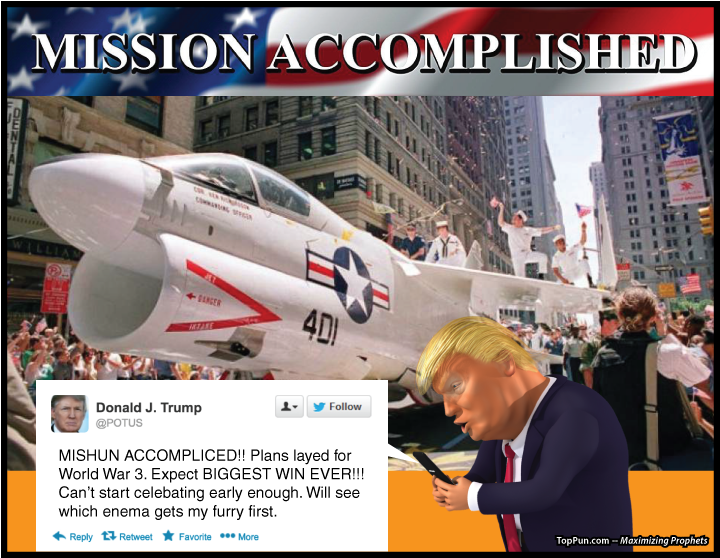 "Free Anti-Trump Poster: Tweet at MISSION ACCOMPLISHED Military Parade - ""MISHUN ACCOMPLICED!! Plans layed forWorld War 3. Expect BIGGEST WIN EVER!!! Can't start celebating early enough. Will see which enema gets my furry first."""