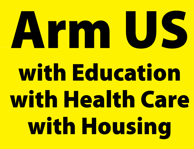 Arm US with Education with Health-Care with Housing