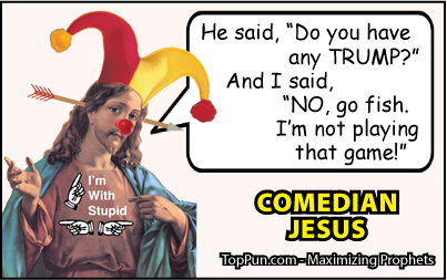 Comedian Jesus: Any TRUMP? NO, Go Fish, Not Playing That Game