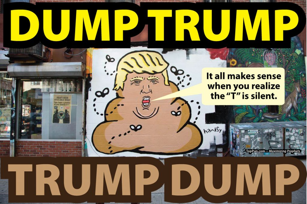 "FREE Anti-Trump POSTER: DUMP Trump, TRUMP Dump -- It all makes sense when you realize that the ""T"" is silent"