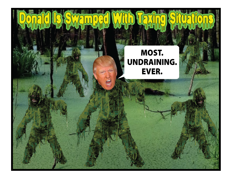 FREE POLITICAL POSTER: Donald Trump Swamped With Taxing Situations, Declares MOST UNDRAINING EVER!