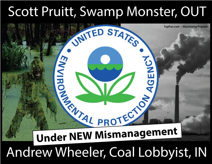 FREE Environmental POSTER: EPA Under NEW Mismanagement - Scott Pruitt Swamp Monster OUT Andrew Wheeler Coal Lobbyist IN