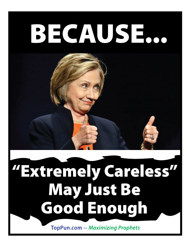 "Hillary Clinton Free Poster: BECAUSE ""Extremely Careless"" May Just Be Good Enough"