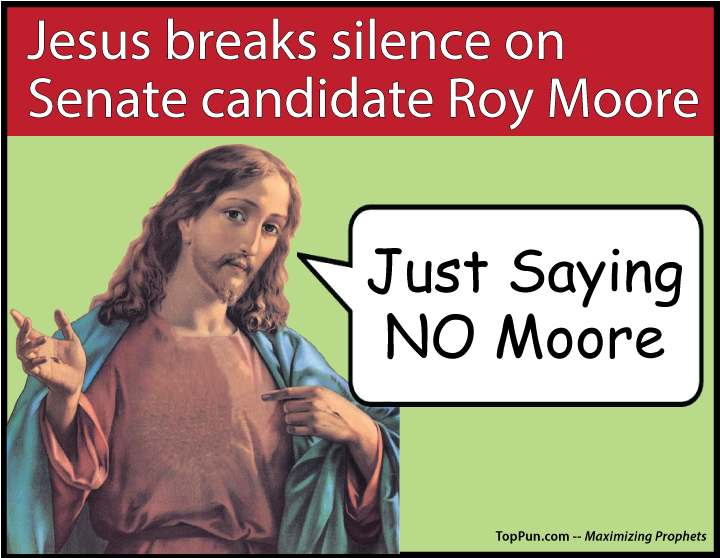 FREE POSTER: Jesus breaks silence on Senate candidate Roy Moore Just Saying NO Moore