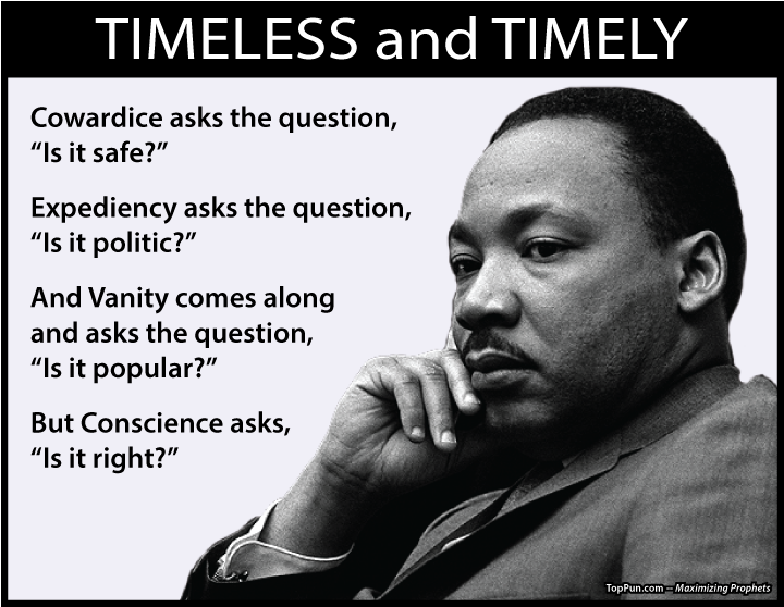MLK Quote - TIMELESS and TIMELY Questions of Cowardice, Expediency, Vanity, and Conscience