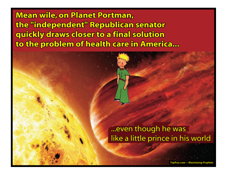 "FREE POSTER: Mean wile, on Planet Portman, the ""independent"" Republican senator quickly draws closer to a final solution to the problem of health care in America"