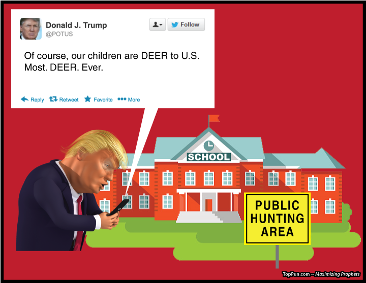"Free Anti SCHOOL SHOOTING POSTER: Prez Donald Trump - School as Public Hunting Area - Tweeting ""Children are DEER to U.S. Most. DEER. Ever."""