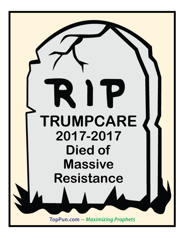 RIP TRUMPCARE 2017-2017 Died of Massive Resistance