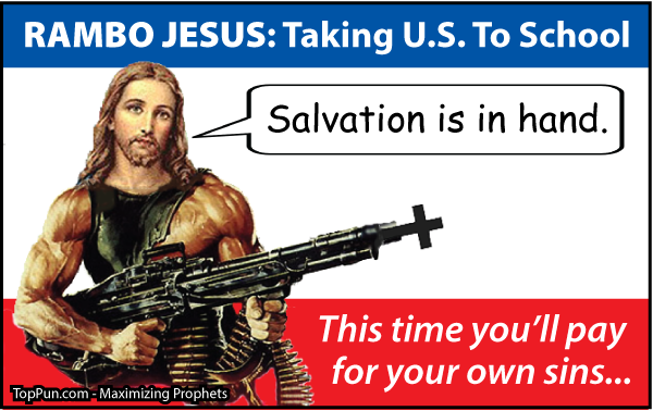 RAMBO JESUS: Taking the U.S. To School - Salvation is in Hand - This Time You'll Pay For Your Own Sins