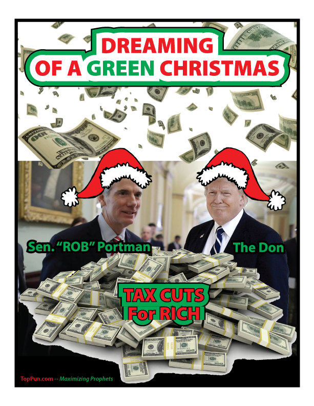 Sen ROB Portman and The DON Dreaming of a Green Christmas with Tax Cuts for Rich